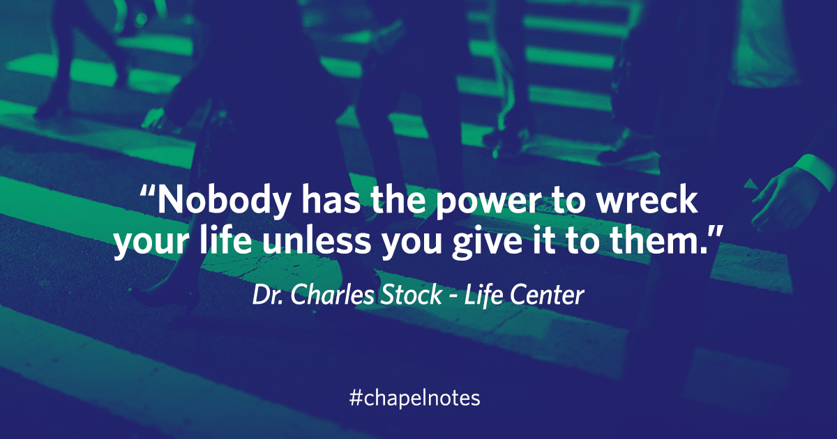 """Nobody has the power to wreck your life unless you give it to them."" - Dr. Charles Stock, Life Center #chapelnotes"