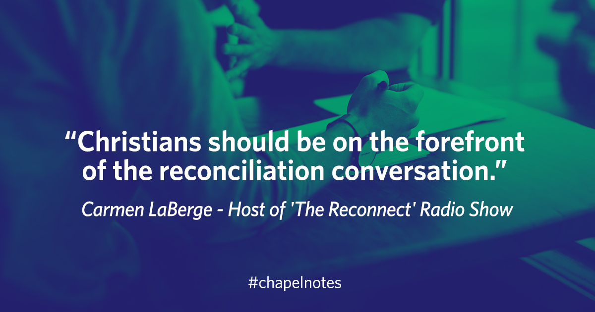 """""""Christians should be on the forefront of the reconciliation conversation."""" - Carmen LaBerge, host of 'The Reconnect' Radio Show. #chapelnotes"""