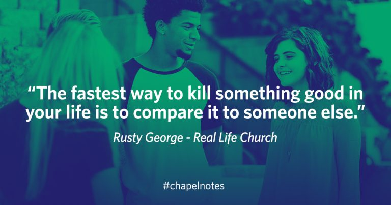 """The fastest way to kill something good in your life is to compare it to someone else."" - Rusty George - Real Life Church. #chapelnotes"