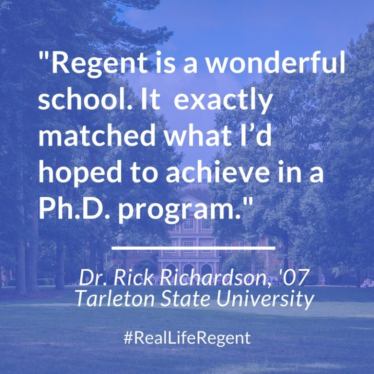 """Regent is a wonderful school. It exactly matched what I'd hoped to achieve in a Ph.D. program."" Dr. Rick Richardson."