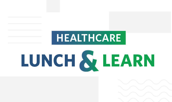 Healthcare Lunch and Learn