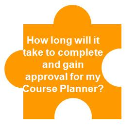 How long will it take to complete and gain approval for my Course Planner?