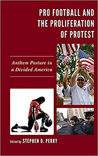 Cover of RSG Dean Perry's Book, Pro Football and the Proliferation of Protest: Anthem Posture in a Divided America.