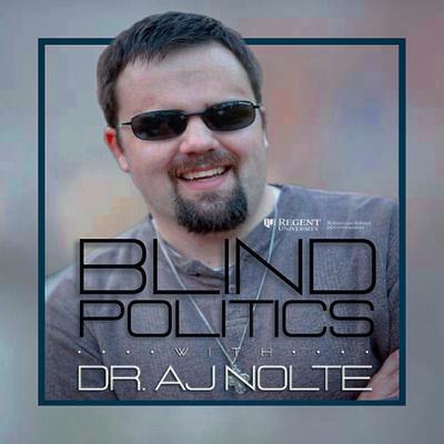 Blind Politics, Dr. A.J. Nolte, Regent University.