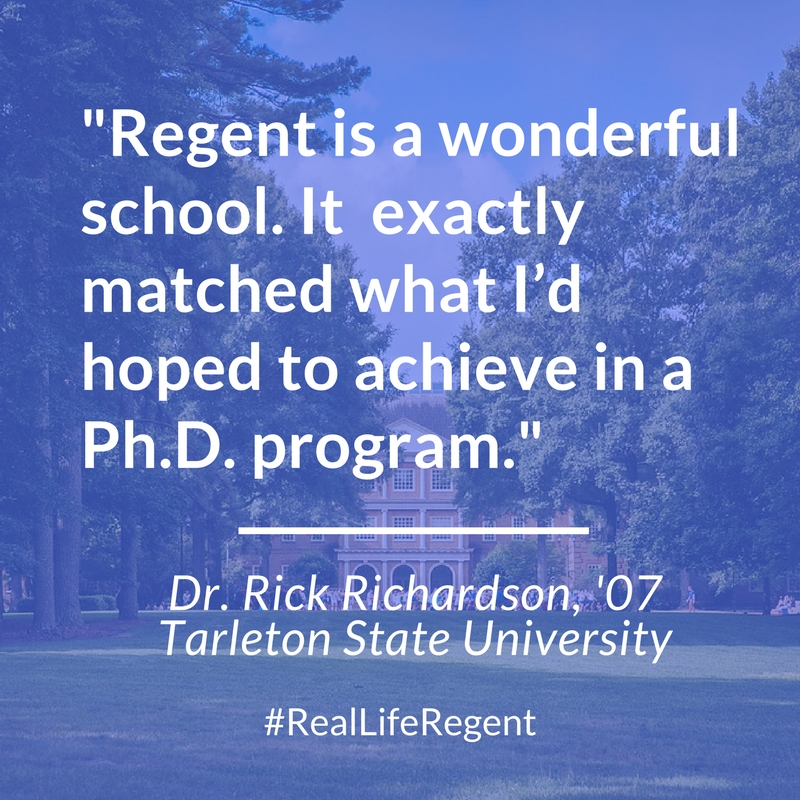 """""""Regent is a wonderful school. It exactly matched what I'd hoped to achieve in a Ph.D. program"""": Dr. Rick Richardson, '07., Tarleton State University"""