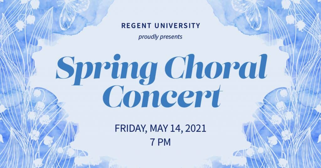 Regent University Spring Choral Concert, Friday, May 14, 2021.